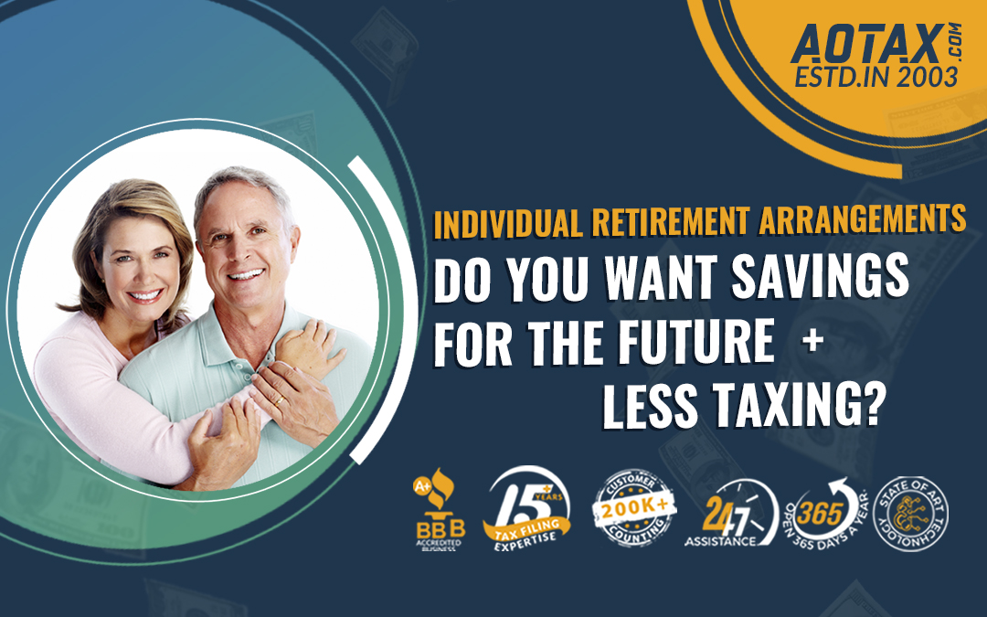 Individual Retirement Arrangements – Do you want savings for the future + less taxing?
