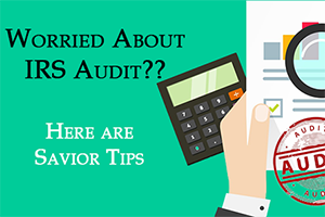 Worried About an IRS Audit? 7 Saviour Tips You Need