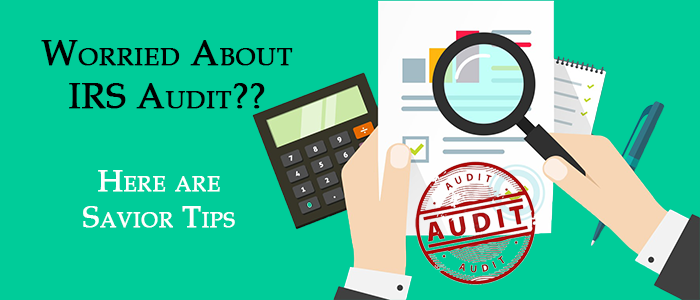 worried about an irs audit 7 saviour tips you need