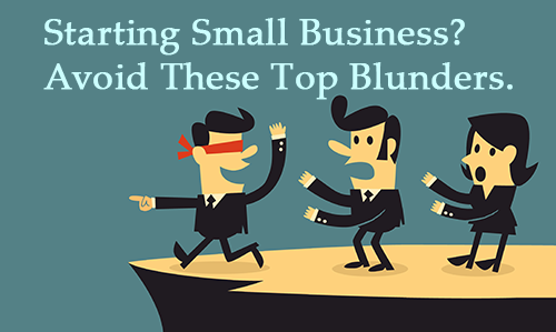 5 Top Blunders Every Small Business Owner Make When Starting a Business
