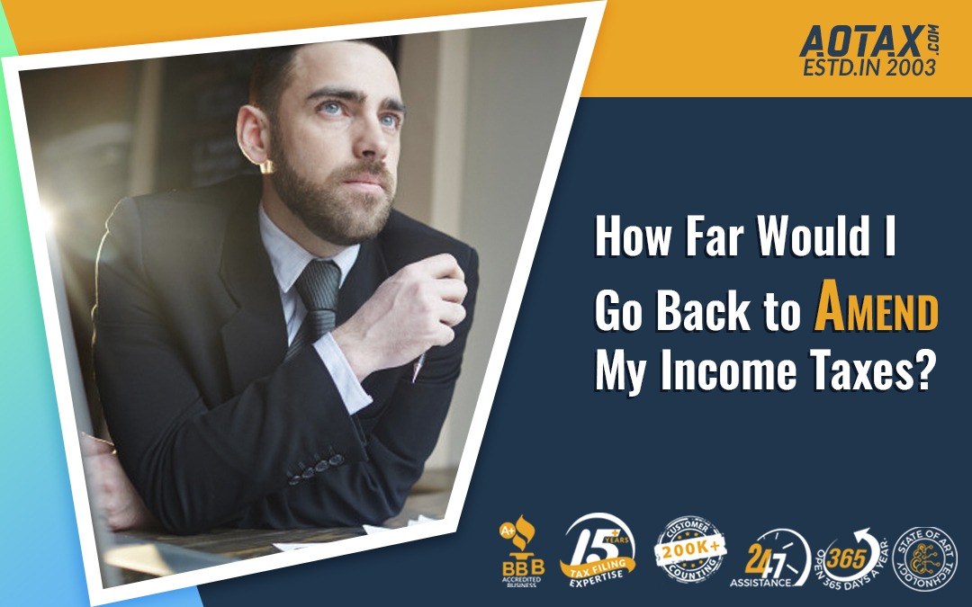 How Far Would I Go Back to Amend My Income Taxes?