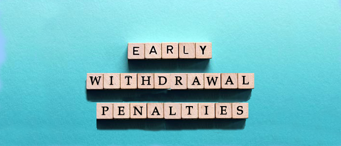 Early Withdrawal Penalties