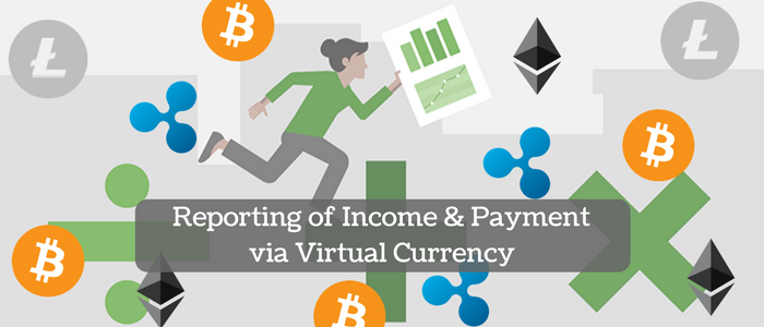 Reporting of Income and Payment made via Virtual Currency