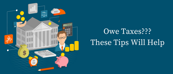 Owe Taxes? These Tips Can Help