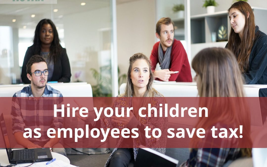 Hire your children as employees to save tax!