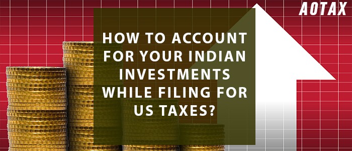 How to account for your Indian investments while filing for US taxes?