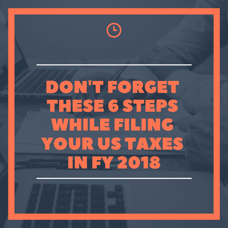 dont forget these 6 steps while filing your US taxes in FY 2018
