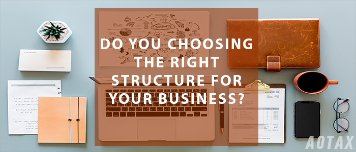 Do you choosing the right structure for your business