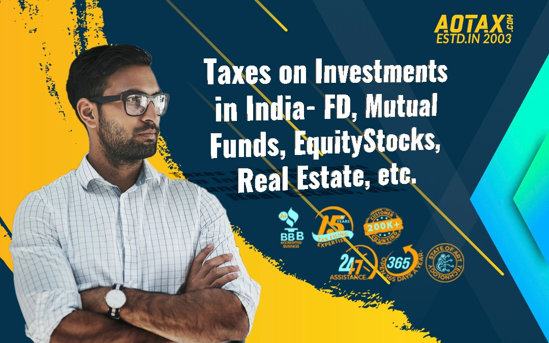 Taxes on Investments in India- FD, Mutual Funds, Equity/Stocks, Real Estate, etc.