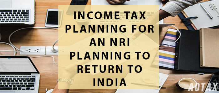 Income Tax Planning for an NRI planning to return to India