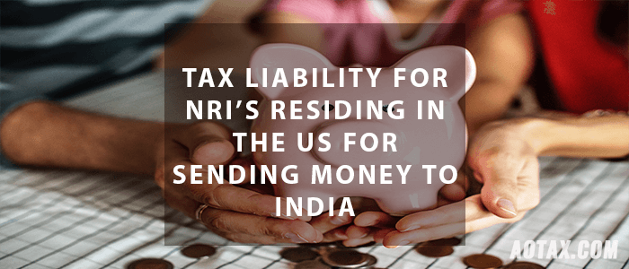 Tax Liability for NRI's residing in the US for sending money to India