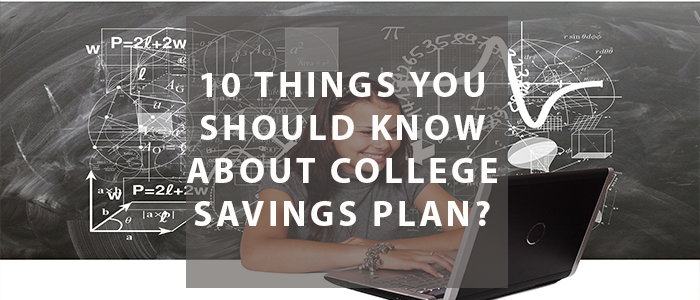10 Things you should know about College tax Savings Plan for?