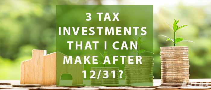 3 Tax  Investments  that I can make AFTER 12/31?