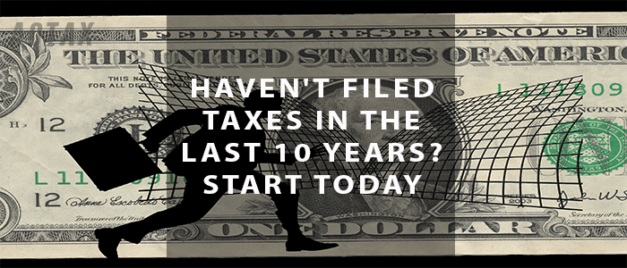 Haven't filed taxes in the last 10 years Start today