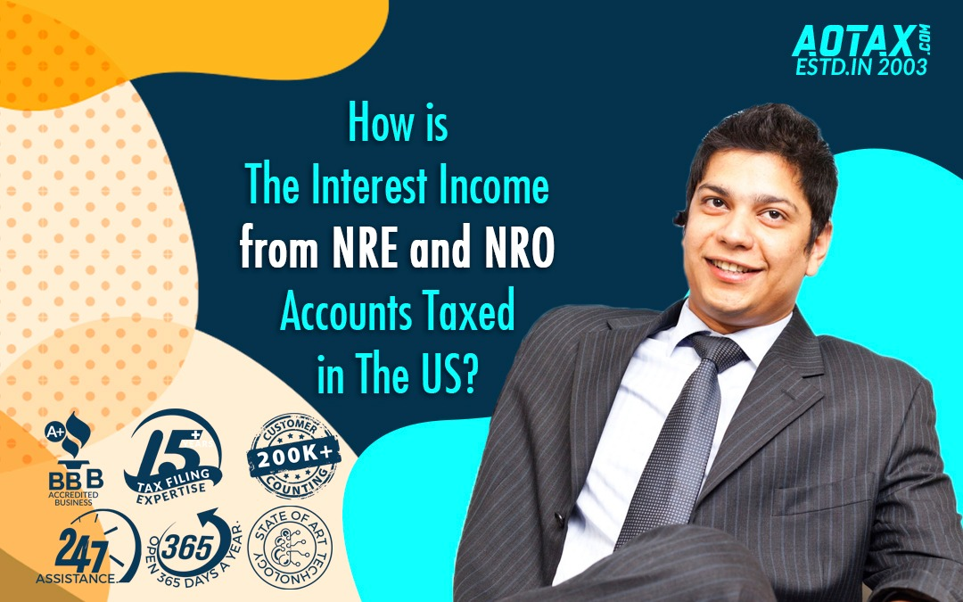 How is the Interest Income from NRE and NRO accounts taxed in US?