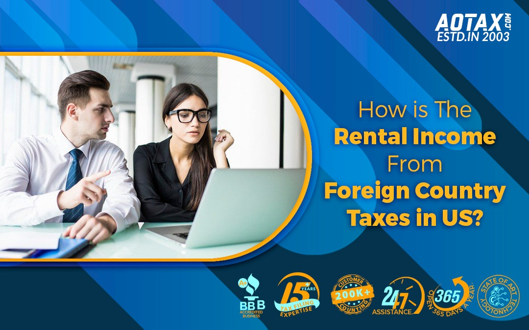 How is the Rental Income from Foreign Country taxes in US?