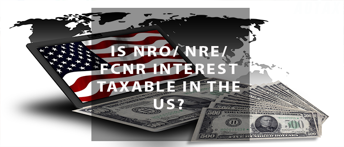 Is NRO/ NRE/ FCNR Interest taxable in the US