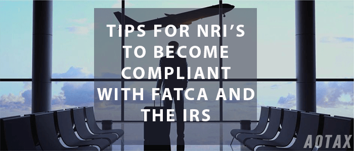 Tips for NRI's to become compliant with FATCA and the IRS