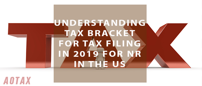 Understanding Tax Bracket for Tax Filing in 2019 for NR in the US