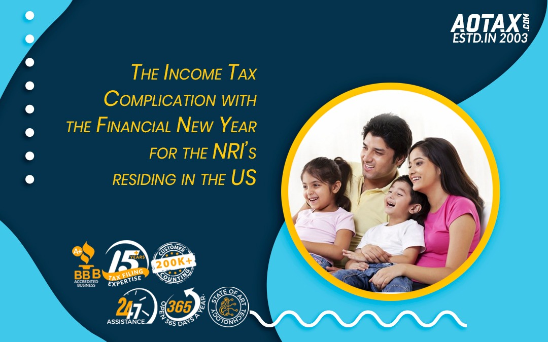 The income tax complication with the financial New Year for the NRI's residing in the US