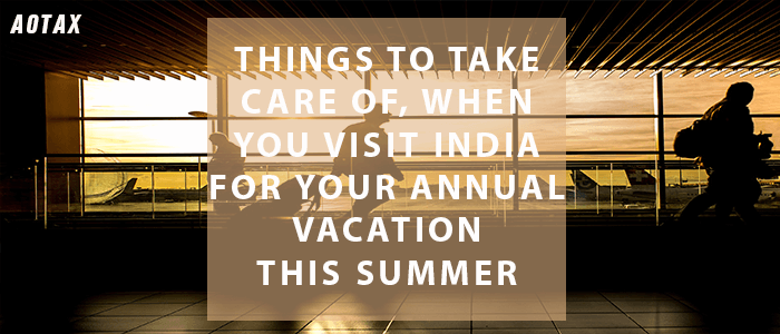 Things to take care of, when you visit India for your annual vacation