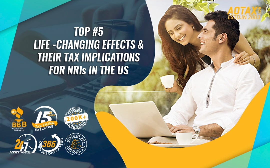 Top #5 Life-Changing effects and their tax implications for NRIs in the US