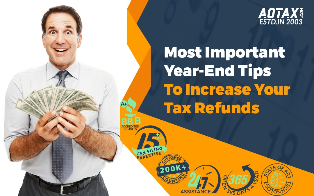 Most Important Year-End Tips To Increase Your Tax Refunds