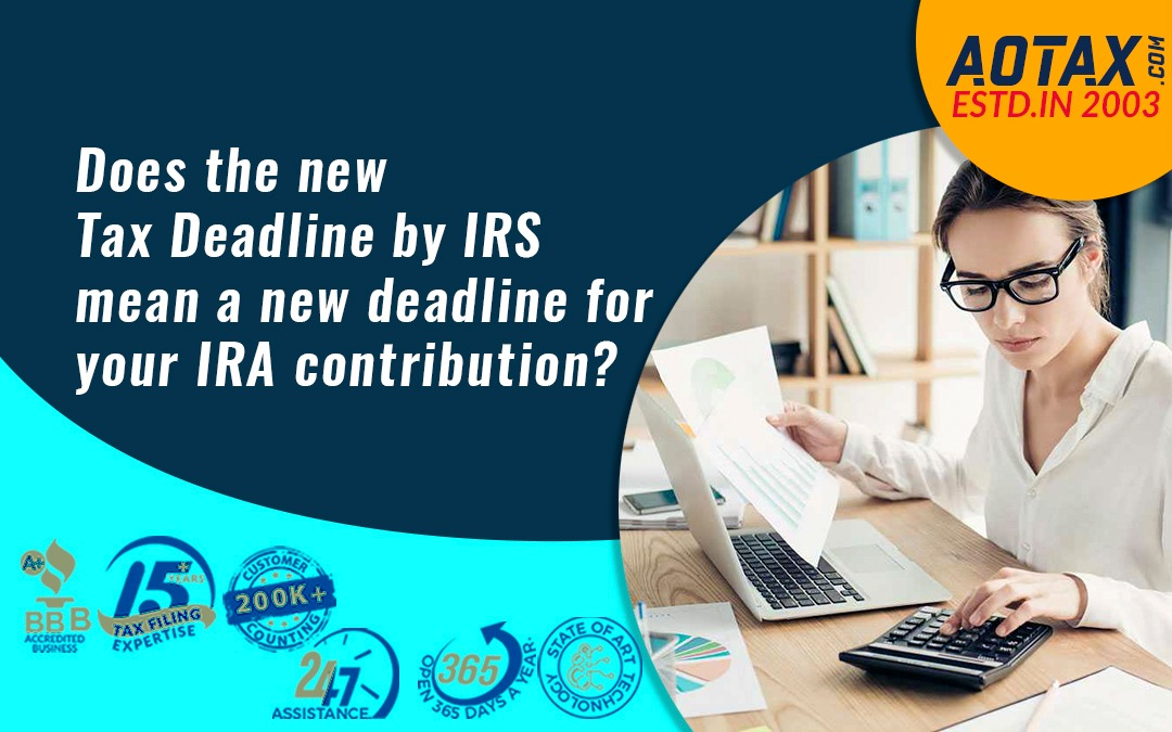 Does the new tax deadline by IRS mean a new deadline for your IRA contribution?