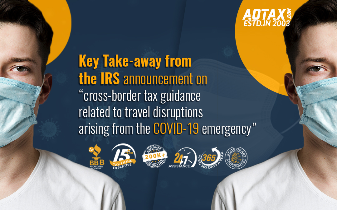 "Key Take-away from the IRS' announcement on ""cross-border tax guidance related to travel disruptions arising from the COVID-19 emergency"""