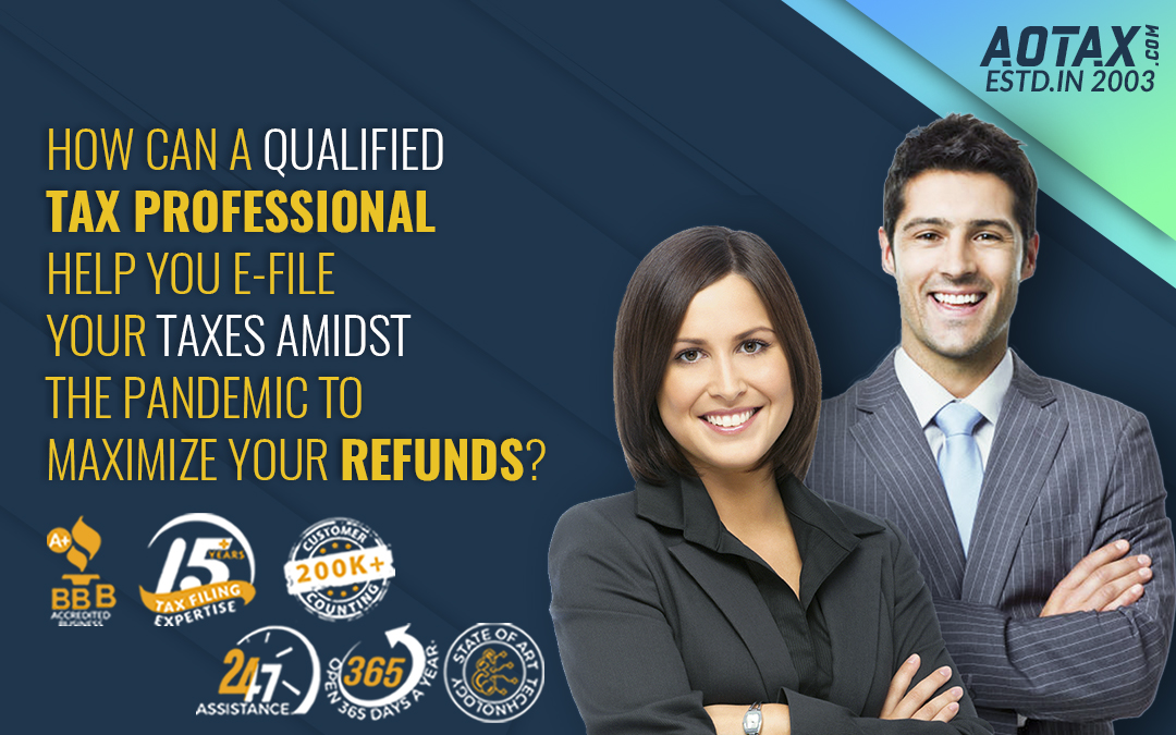 How can a qualified tax professional help you e-file your taxes amidst the pandemic to maximize your refunds?