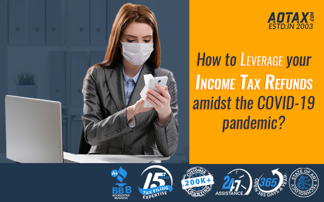 How to leverage your income tax refunds amidst the COVID-19 pandemic?