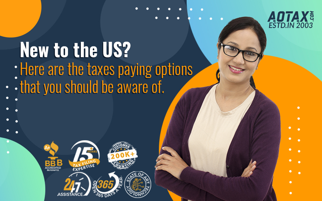 New to the US? Here are the taxes paying options that you should be aware of.