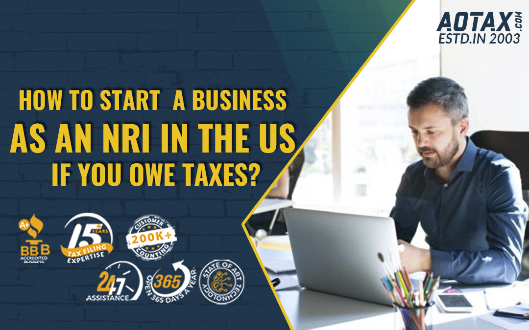 How to start a business as an NRI in the US if you owe taxes?