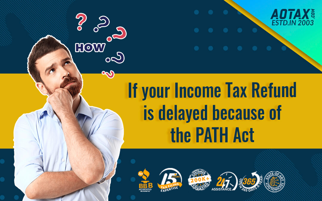 If your Income Tax Refund is delayed because of the PATH Act