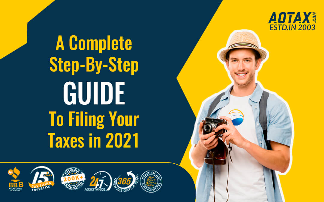 A Complete Step-By-Step Guide To Filing Your Taxes in 2021